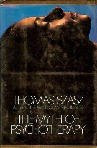 Myth of Psychotherapy: Mental Healing as Religion, Rhetoric and Repression by Szasz, Thomas (1978) Gebundene Ausgabe