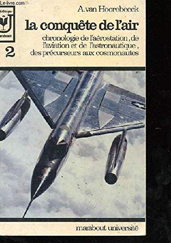 La conquete de l' air. tome 2. chronologie de l' aerostation, de l' aviation et de l'astronautique, des precurseurs aux cosmonautes