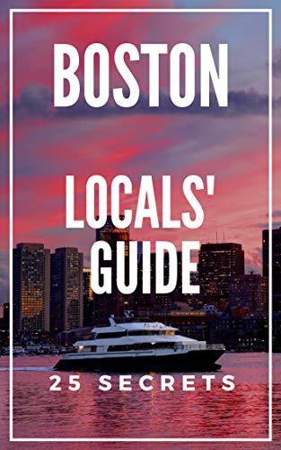 BOSTON Massachusetts 25 Secrets - The Locals Travel Guide to Boston 2019 (English Edition)