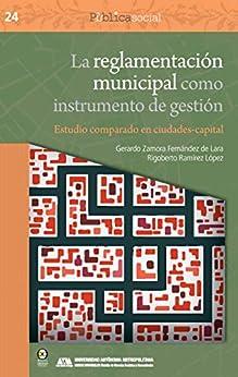 Descargar gratis La reglamentación municipal como instrumento de gestión: Estudio comparado en ciudades-capital Epub