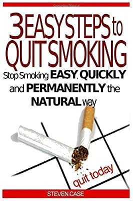 3 EASY STEPS TO QUIT SMOKING: Stop Smoking Easy, Quickly And Permanently The Natural Way from Independently published