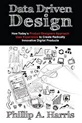 Data Driven Design: How Today's Product Designer Approaches User Experience to Create Radically Innovative Digital Products
