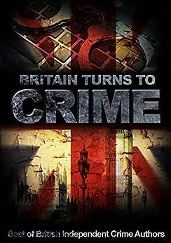 Britain Turns To Crime: Best of British Independent Crime Authors (Best of British Indies Book 2) by [McMaster, Kathryn, Walker, Tim, Pattinson, Ian, Grace, Celina, Dixon, Keith, Davies, A.D., Armitage, J.A., Wilcox, Lynda]
