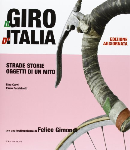Il Giro d'Italia. Strade storie oggetti di un mito