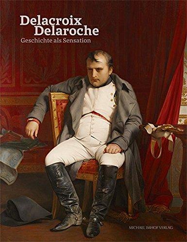 Eugène Delacroix & Paul Delaroche: Geschichte als Sensation