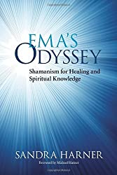 Ema's Odyssey: Shamanism for Healing and Spiritual Knowledge by Sandra Harner (2014-01-07)