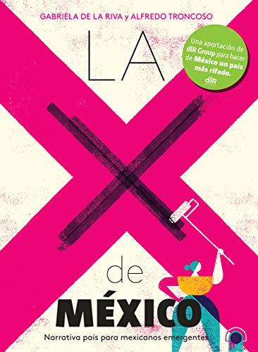 La X de México: Narrativa país para mexicanos emergentes