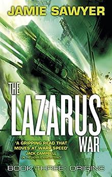 The Lazarus War: Origins: Book Three of The Lazarus War by [Sawyer, Jamie]