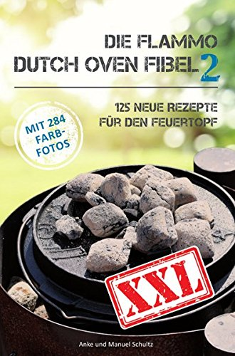Dutch Oven Fibel XXL Band 2: 125 neue Rezepte für den - Dutch Fibel Oven