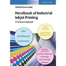 Handbook of Industrial Inkjet Printing: A Full System Approach