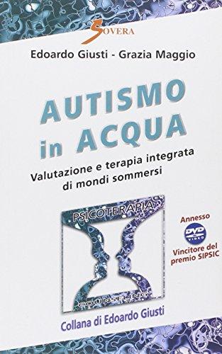 Autismo in acqua. Valutazione e terapia integrata di mondi sommersi. Con DVD (Psicoterapia e counseling)