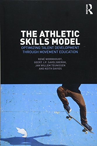 The Athletic Skills Model: Optimizing Talent Development Through Movement Education por René Wormhoudt