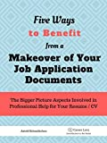 5 Ways To Benefit from a Makeover of Your Job Application Documents: The Bigger Picture Aspects Involved in Professional Help for Your Resume / CV...
