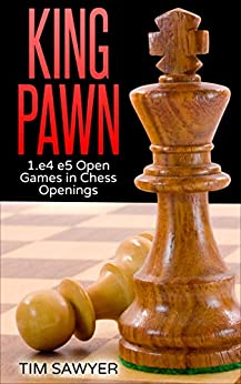 King Pawn: 1.e4 e5 Open Games in Chess Openings eBook: Tim Sawyer