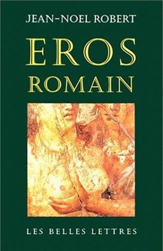 Eros romain : Sexe et morale dans l'ancienne Rome