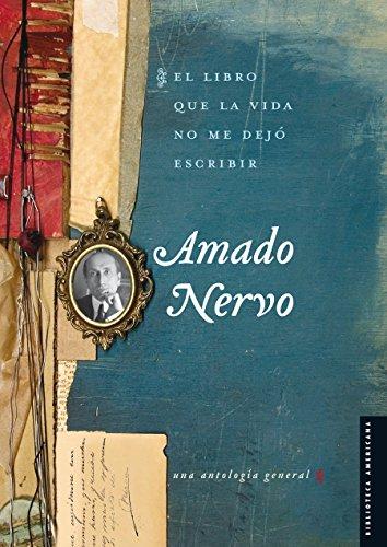 El libro que la vida no me dejó escribir. Una antología general: 0 (Serie Viajes al siglo XIX) por Amado Nervo