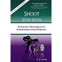 Shoot Your Novel: Cinematic Techniques to Supercharge Your Writing (The Writer's Toolbox Series Book 2) (English Edition)