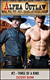 Alpha Outlaw #2 – Three of a Kind: A Gay Wild West Erotic Romance Adventure Series (The Alpha Outlaw)
