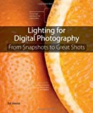 Lighting for Digital Photography: From Snapshots to Great Shots by Syl Arena (2012-10-07)