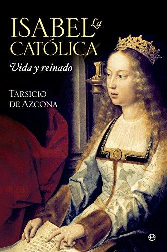 Isabel la Católica: Vida y reinado (Historia) por Tarsicio de Azcona