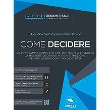 Come decidere: Un programma completo che ti insegna a prendere la migliore decisione in ogni situazione, per realizzare ogni tuo obiettivo (Italian Edition)