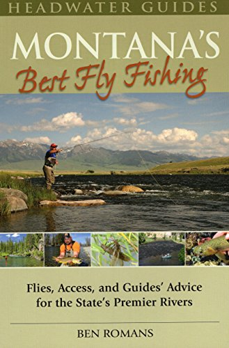 Montana's Best Fly Fishing: Flies, Access, and Guide's Advice for the State's Premier Rivers -