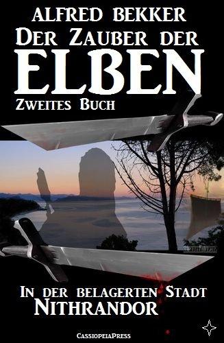 In der belagerten Stadt Nithrandor (Der Zauber der Elben - Zweites Buch) (Alfred Bekker's Elben-Saga - Neuausgabe / Elbenkinder 12)