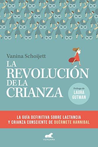 La revolución de la crianza: La guía definitiva sobre la lactancia y la crianza consciente de Duérmete Hannibal