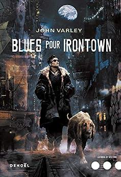Blues pour Irontown (Lunes d'encre) par [Varley, John]