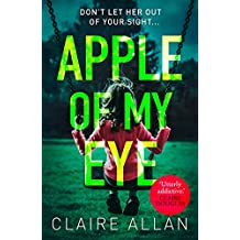 Apple of My Eye: The gripping psychological thriller from the USA Today bestseller
