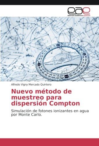 Nuevo método de muestreo para dispersión Compton: Simulación de fotones ionizantes en agua por Monte Carlo por Alfredo Vigny Mercado Quintero