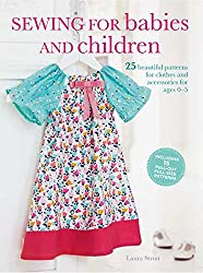Sewing for Babies and Children: 25 beautiful designs for clothes and accessories for ages 0–5