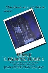 Rissoi l Ermite, Celui qui decouvrit le chemin vers le Monde Interieur. Tome 1 (Les trois visages de l'Homme Spirituel t. 5)