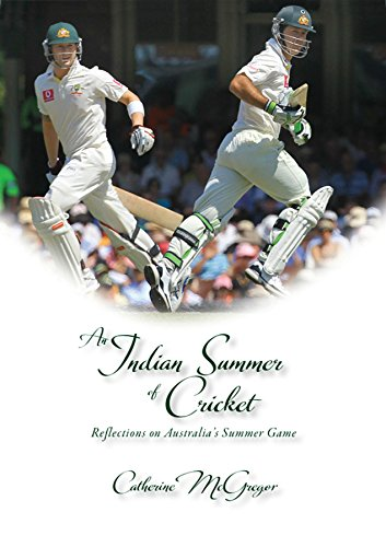 An Indian Summer of Cricket: Reflections on Australia's Summer Game di Catherine McGregor
