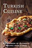 Turkish Cuisine: A Cookbook of Authentic Recipes from Turkey (English Edition)
