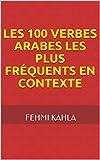 Telecharger Livres Les 100 verbes arabes les plus frequents en contexte (PDF,EPUB,MOBI) gratuits en Francaise