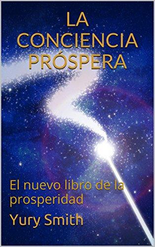 La Conciencia Próspera: El nuevo libro de la prosperidad