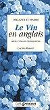 Image de Déguster et vendre Le Vin en anglais : Guide d'anglais professionnel (1CD audio)