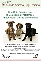 Manual Oficial de  Ahimsa Dog Training: Una Guía Práctica para la Solución de Problemas y la Educación Canina sin Violencia (Spanish Edition)