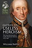 Glories to Useless Heroism: The Seven Years War in North America from the French Journals of Comte Maurès De Malartic, 1755-1760