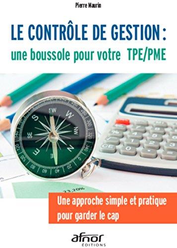 Le contrle de gestion : une boussole pour votre TPE/PME: Une approche simple et pratique pour garder le cap