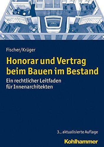 Buchcover: Honorar und Vertrag beim Bauen im Bestand: Ein rechtlicher Leitfaden für Innenarchitekten