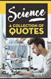 SCIENCE: A Collection of Quotes: Albert Einstein, Carl Sagan, Charles Darwin, Michio Kaku, Neil deGrasse Tyson, Nikola Tesla, Richard Dawkins, Richard Feynman, Stephen Hawking and many more!