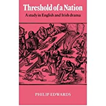 [(Threshold of a Nation: A Study in English and Irish Drama)] [Author: Philip Edwards] published on (March, 2007)