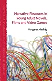 Narrative Pleasures in Young Adult Novels, Films, and Video Games (Critical Approaches to Children&quote;s Literature)