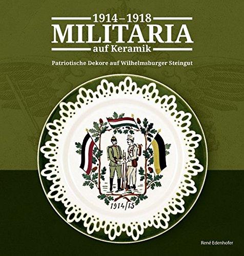 Militaria auf Keramik 1914-1918: Patriotische Dekore auf Wilhelmsburger Steingut
