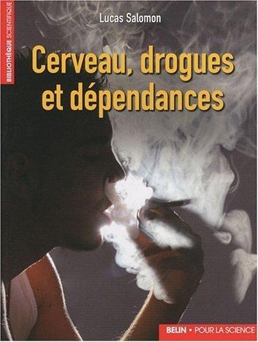 Cerveau, drogues et dpendances de Lucas Salomon (4 fvrier 2010) Broch