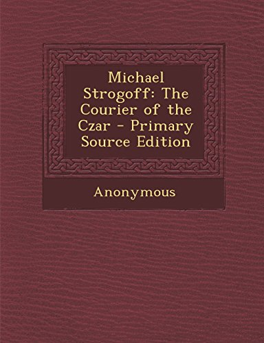 Michael Strogoff: The Courier of the Czar - Primary Source Edition