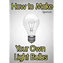 How to Make Your Own Light Bulbs (English Edition)