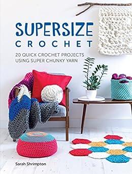 Supersize Crochet: 20 Quick Crochet projects using super chunky yarn von [Shrimpton, Sarah]